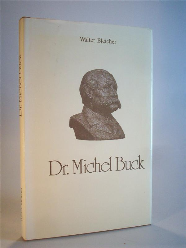 Dr. Michel Buck, 1832 - 1888. Eine Biographie.
