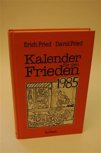 Kalender für den Frieden 1985. Texte: Erich Fried, Illustrationen: David Fried, Kalendarium: Pavel Uttitz