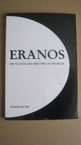ERANOS Yearbook 1992, Volume 61, The Yi Ching and the Ethic of the Image. Papers presented at the 1992 Round Table Session, Ascona, Switzerland - ERANOS YI CHING PROJECT , Part II,1