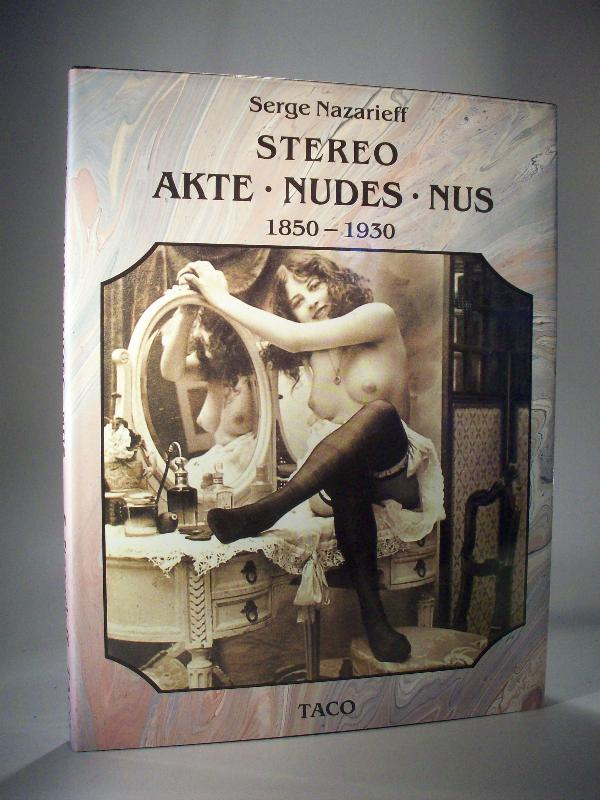 Stereo Akte - Nudes - Nus 1850-1930. Der Akt in der Photographie - The Stereoscopic Nude - Le nu stereoscopique